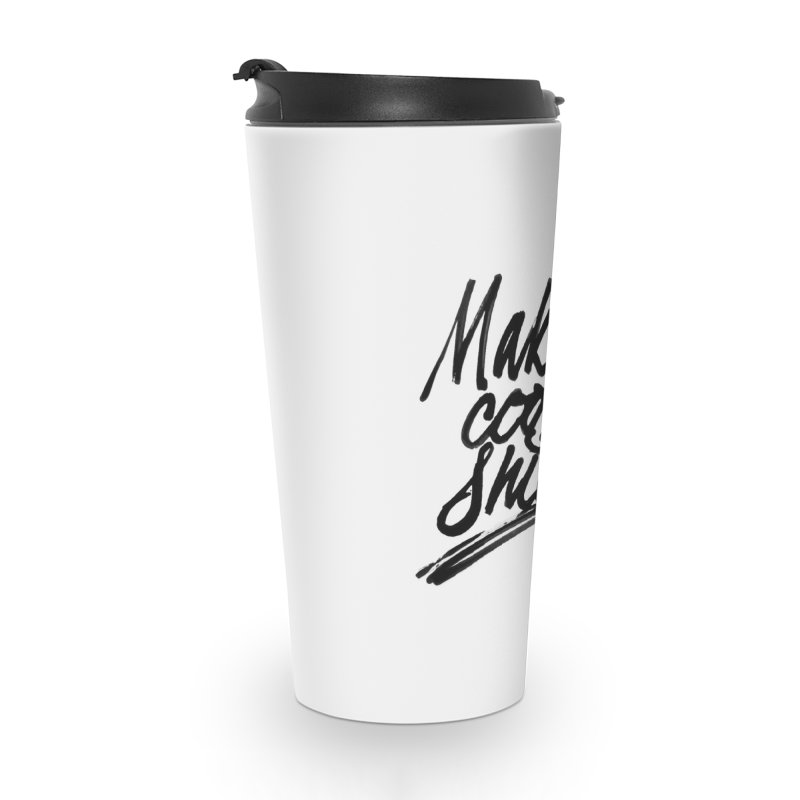 Make Cool Shit Accessories Mug by Jen Marquez Ginn's Shop