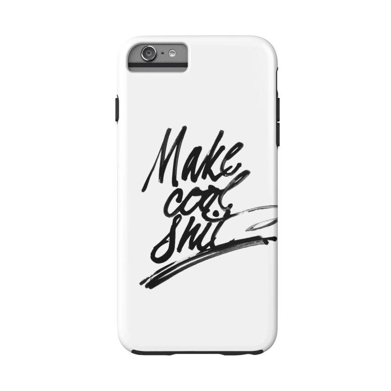 Make Cool Shit Accessories Phone Case by Jen Marquez Ginn's Shop