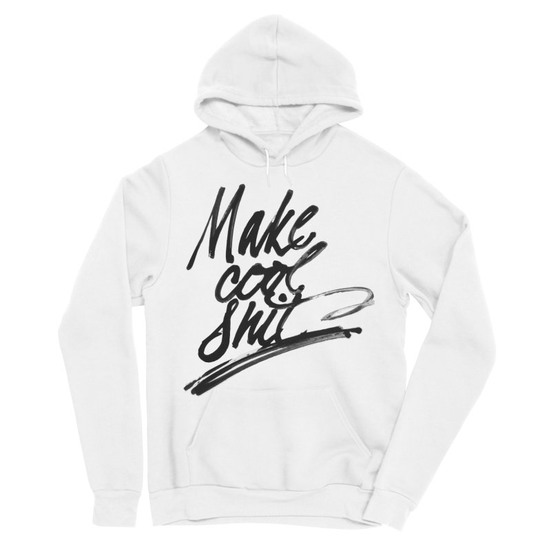 Make Cool Shit Men's Pullover Hoody by Jen Marquez Ginn's Shop