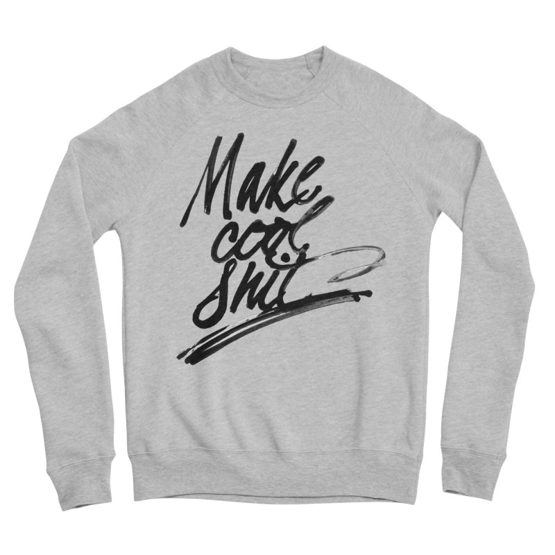Make Cool Shit Men's Sweatshirt by Jen Marquez Ginn's Shop