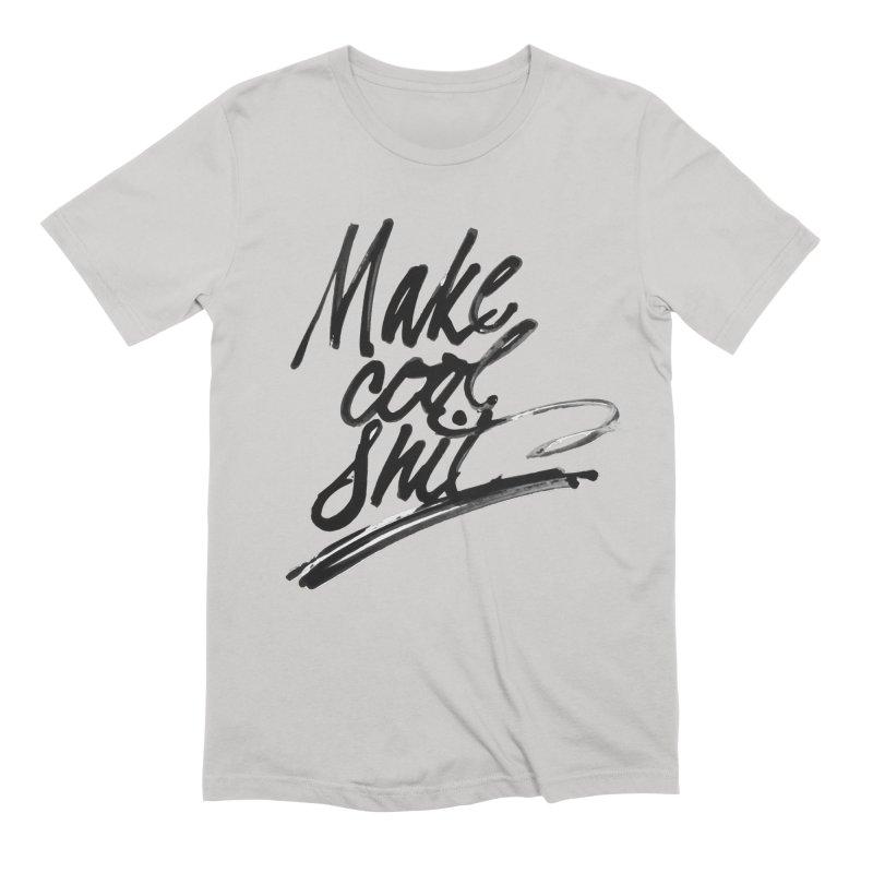 Make Cool Shit Men's T-Shirt by Jen Marquez Ginn's Shop