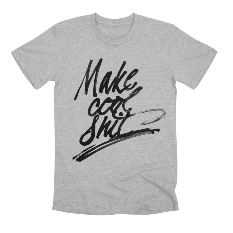 Make Cool Shit Men's Premium T-Shirt by Jen Marquez Ginn's Shop