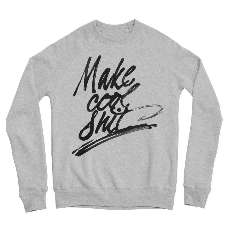 Make Cool Shit Men's Sponge Fleece Sweatshirt by Jen Marquez Ginn's Shop