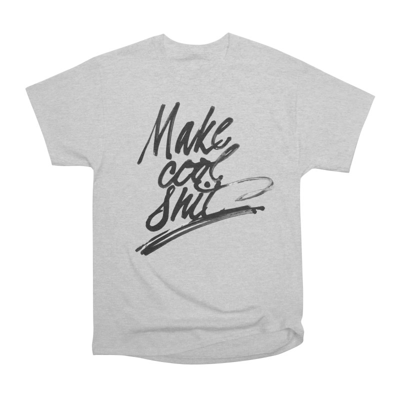 Make Cool Shit Men's Heavyweight T-Shirt by Jen Marquez Ginn's Shop
