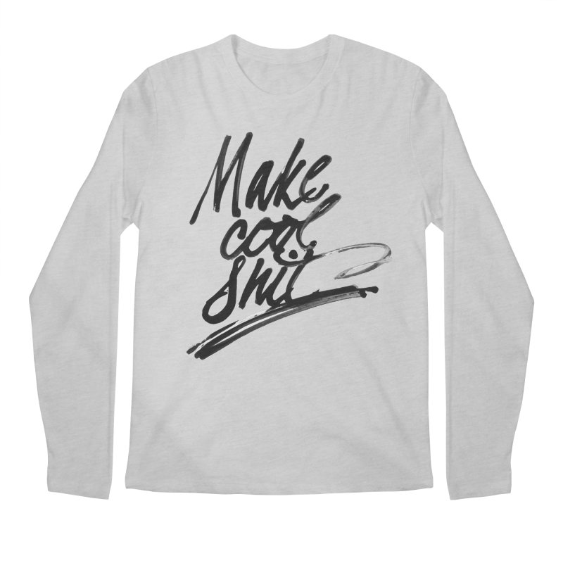Make Cool Shit Men's Regular Longsleeve T-Shirt by Jen Marquez Ginn's Shop