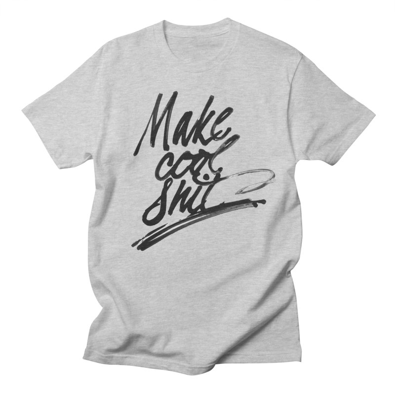 Make Cool Shit Women's Regular Unisex T-Shirt by Jen Marquez Ginn's Shop