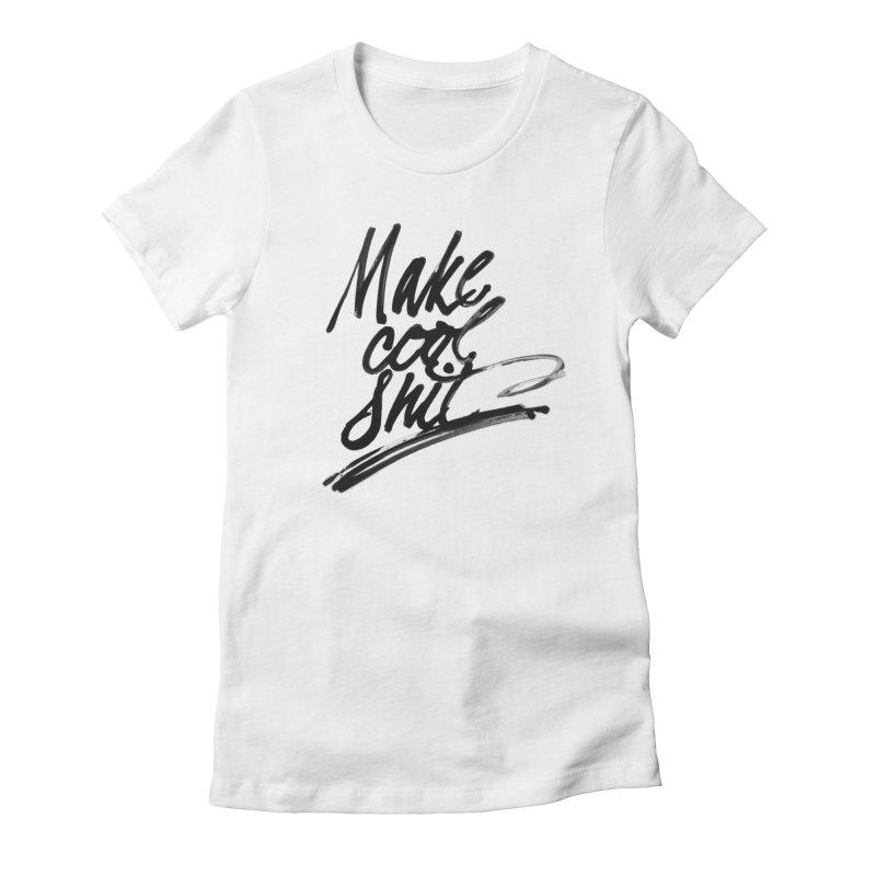 Make Cool Shit Women's T-Shirt by Jen Marquez Ginn's Shop