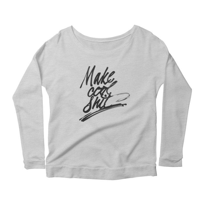 Make Cool Shit Women's Scoop Neck Longsleeve T-Shirt by Jen Marquez Ginn's Shop