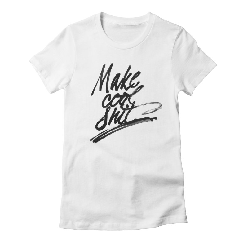 Make Cool Shit Women's Fitted T-Shirt by Jen Marquez Ginn's Shop