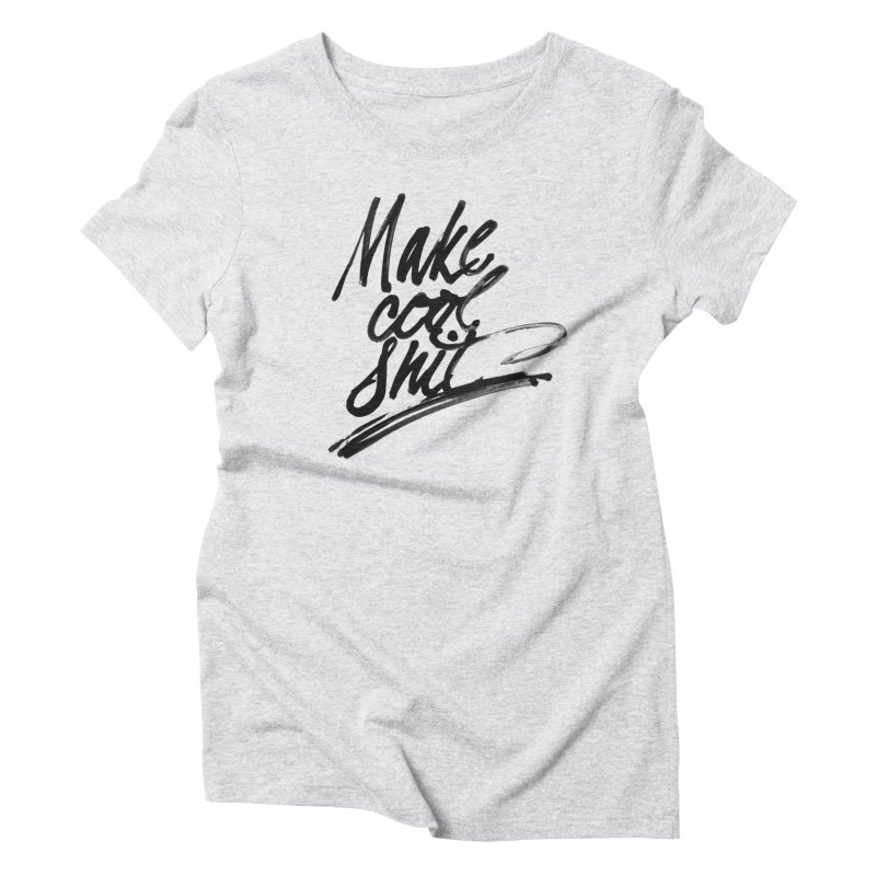 Make Cool Shit Women's Triblend T-Shirt by Jen Marquez Ginn's Shop