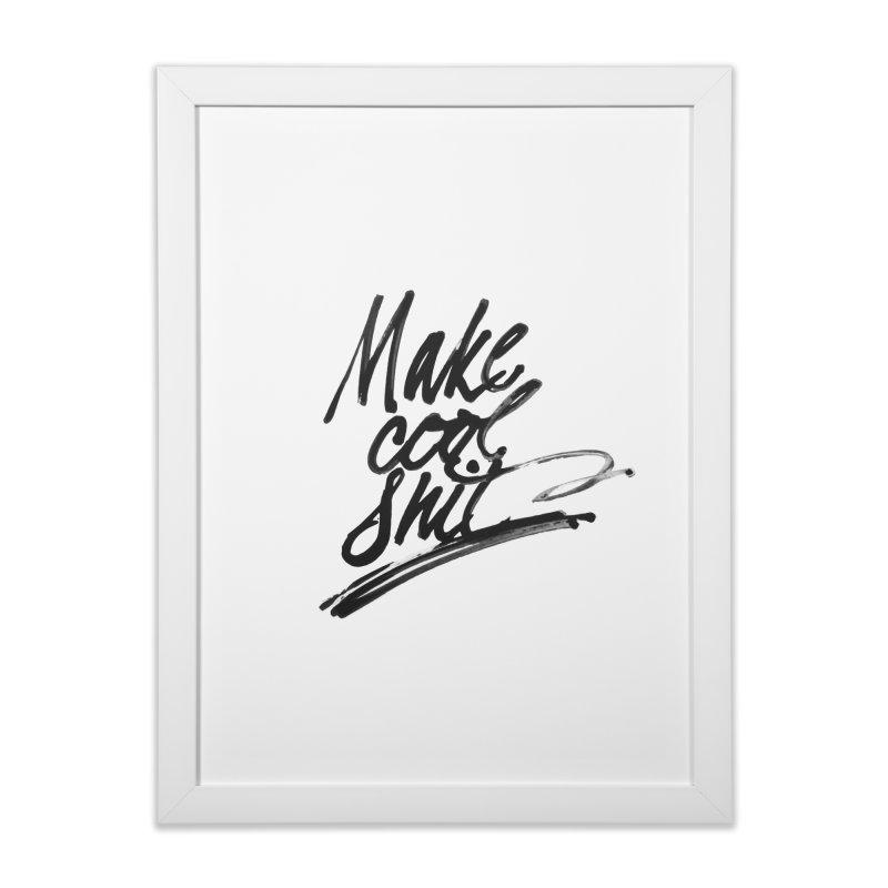 Make Cool Shit Home Framed Fine Art Print by Jen Marquez Ginn's Shop