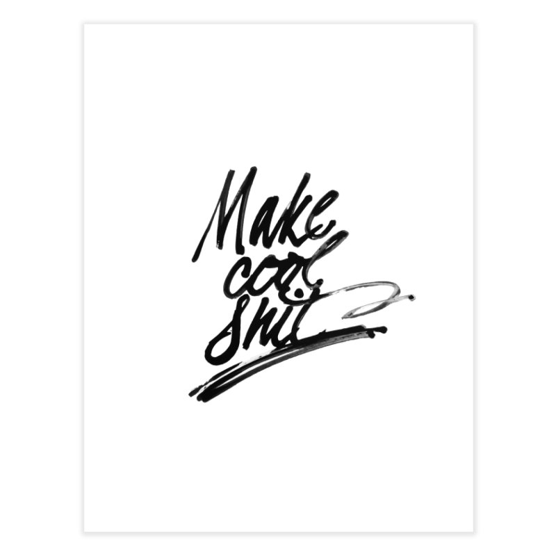 Make Cool Shit Home Fine Art Print by Jen Marquez Ginn's Shop