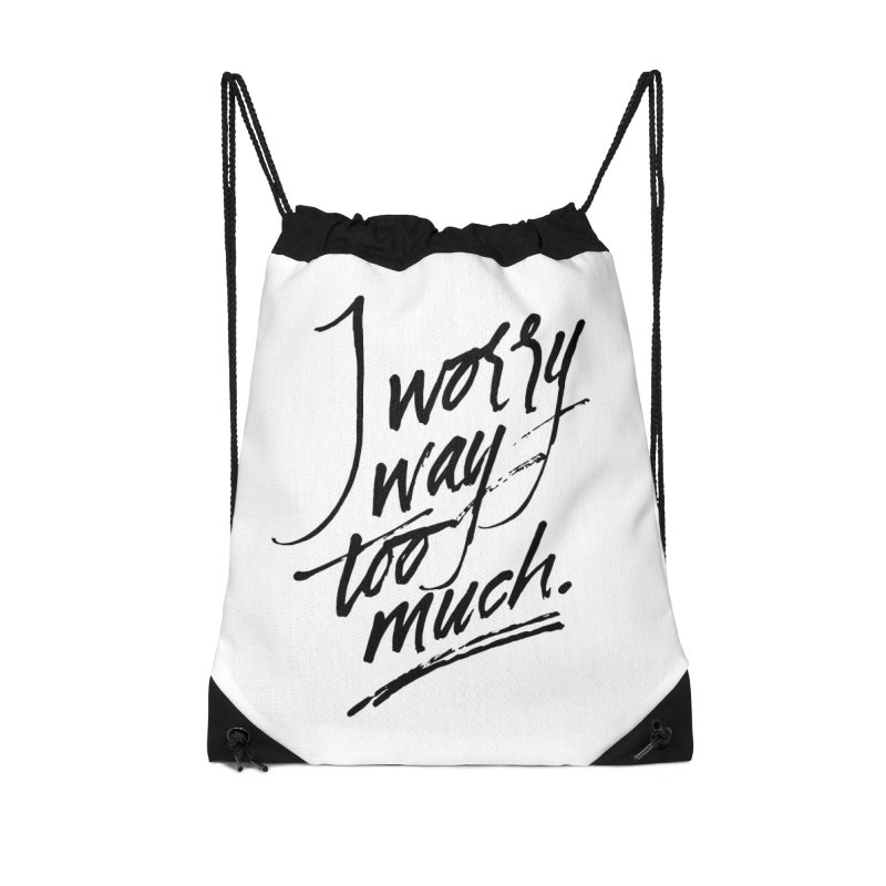 I Worry Way Too Much Accessories Drawstring Bag Bag by Jen Marquez Ginn's Shop