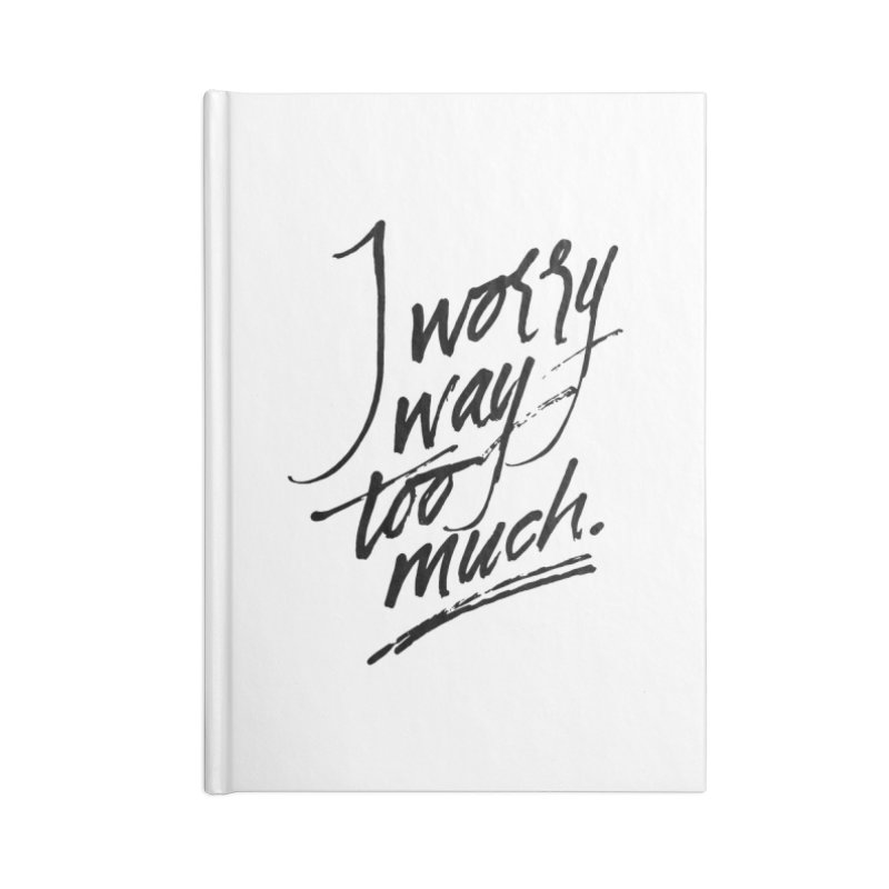 I Worry Way Too Much Accessories Lined Journal Notebook by Jen Marquez Ginn's Shop