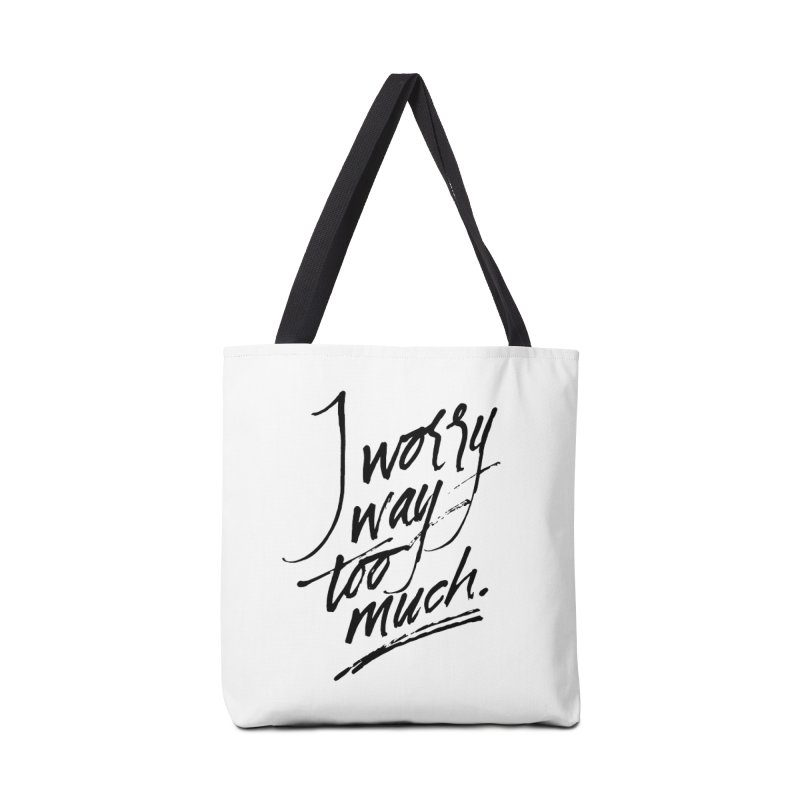 I Worry Way Too Much Accessories Tote Bag Bag by Jen Marquez Ginn's Shop