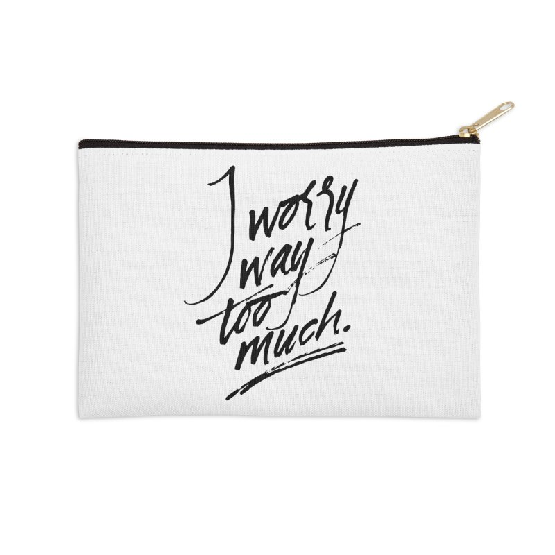I Worry Way Too Much Accessories Zip Pouch by Jen Marquez Ginn's Shop