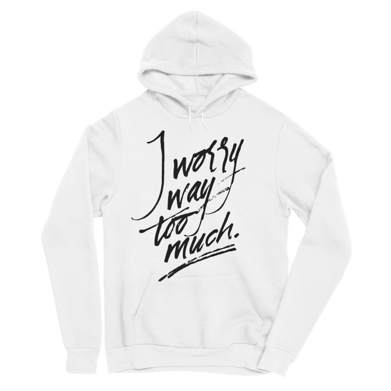 I Worry Way Too Much Men's Pullover Hoody by Jen Marquez Ginn's Shop