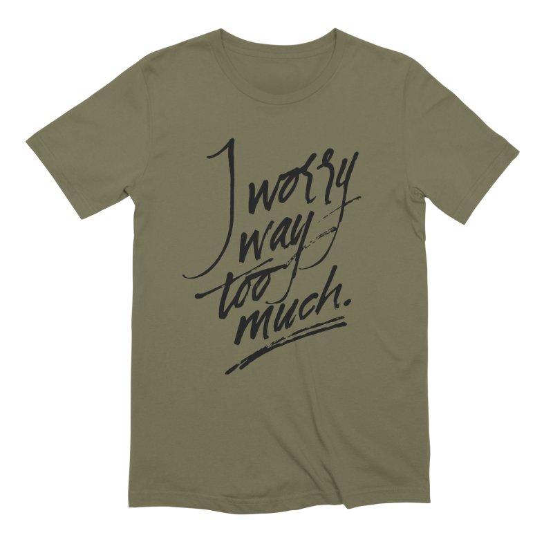 I Worry Way Too Much Men's T-Shirt by Jen Marquez Ginn's Shop