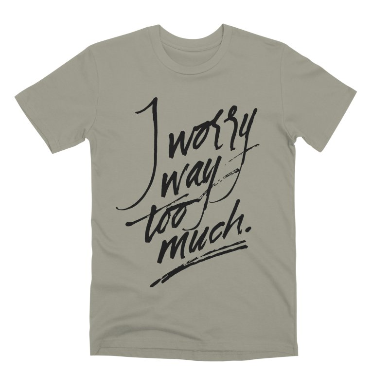 I Worry Way Too Much Men's Premium T-Shirt by Jen Marquez Ginn's Shop