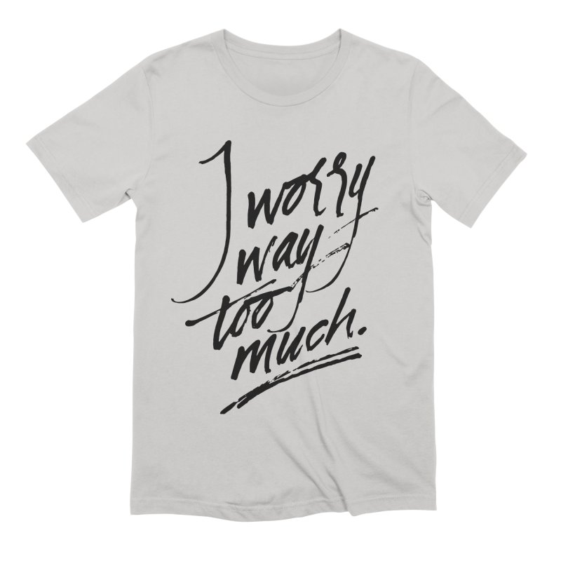 I Worry Way Too Much Men's T-Shirt by Jen Marquez Ginn's Shop