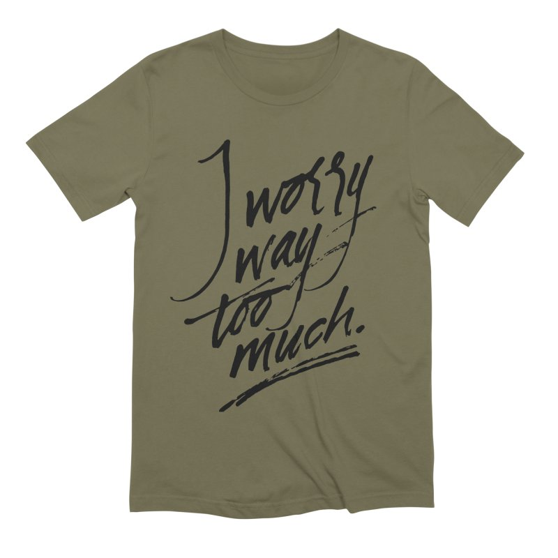 I Worry Way Too Much Men's Extra Soft T-Shirt by Jen Marquez Ginn's Shop