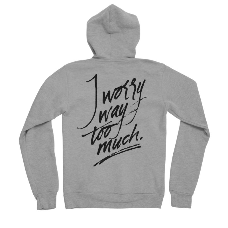 I Worry Way Too Much Women's Sponge Fleece Zip-Up Hoody by Jen Marquez Ginn's Shop