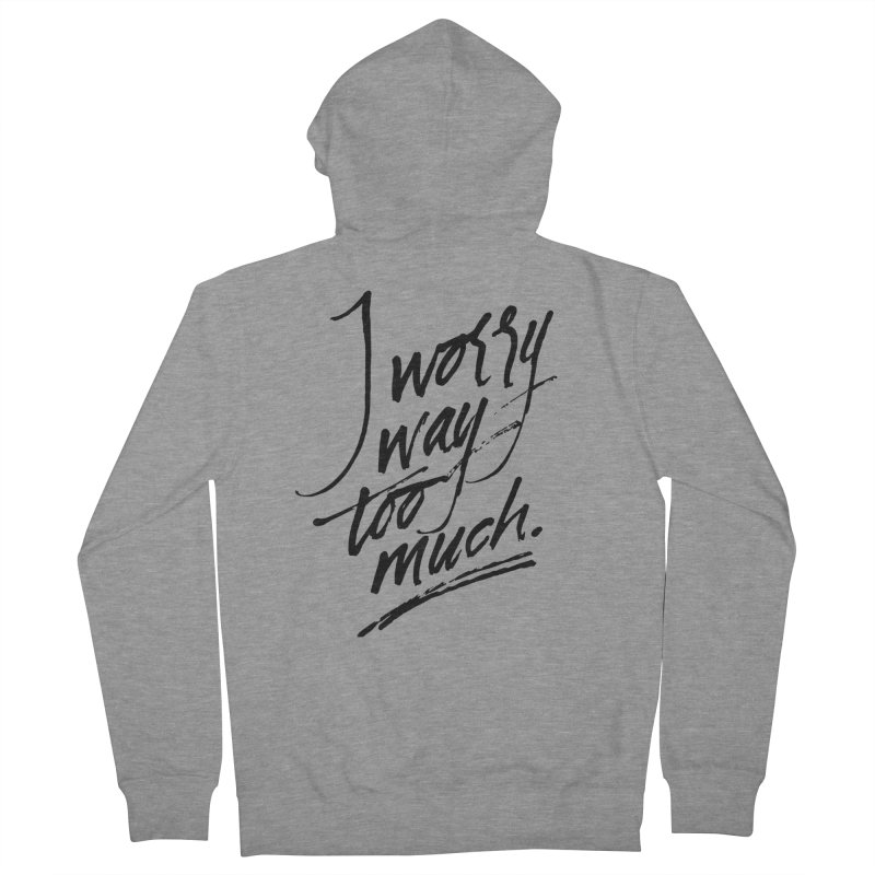I Worry Way Too Much Women's Zip-Up Hoody by Jen Marquez Ginn's Shop