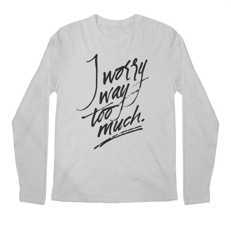 I Worry Way Too Much Men's Longsleeve T-Shirt by Jen Marquez Ginn's Shop
