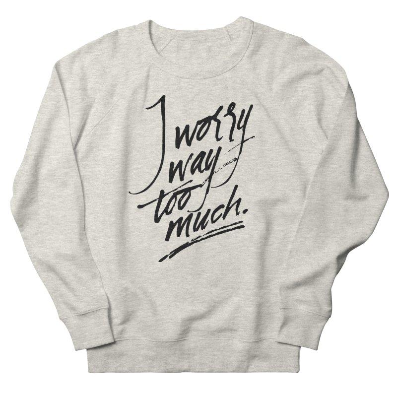 I Worry Way Too Much Men's Sweatshirt by Jen Marquez Ginn's Shop