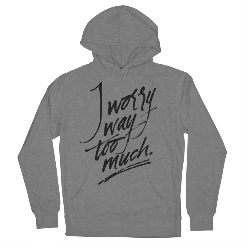 I Worry Way Too Much Women's Pullover Hoody by Jen Marquez Ginn's Shop