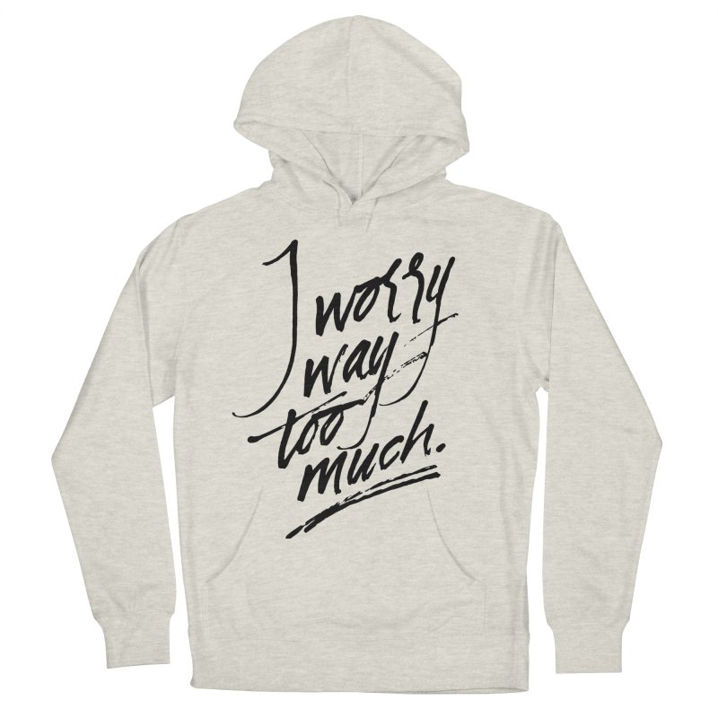 I Worry Way Too Much Men's French Terry Pullover Hoody by Jen Marquez Ginn's Shop