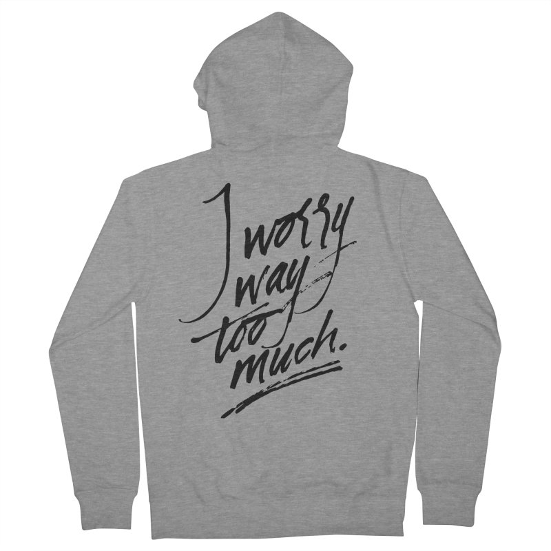 I Worry Way Too Much Women's French Terry Zip-Up Hoody by Jen Marquez Ginn's Shop