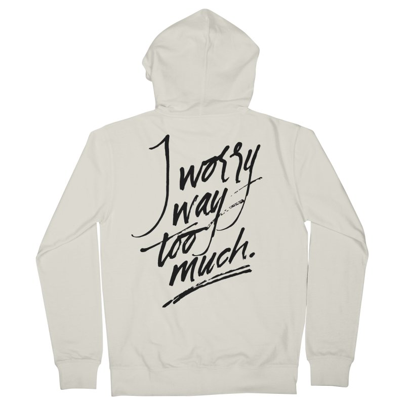 I Worry Way Too Much Men's French Terry Zip-Up Hoody by Jen Marquez Ginn's Shop