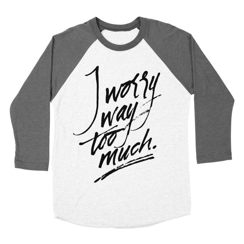 I Worry Way Too Much Women's Baseball Triblend T-Shirt by Jen Marquez Ginn's Shop