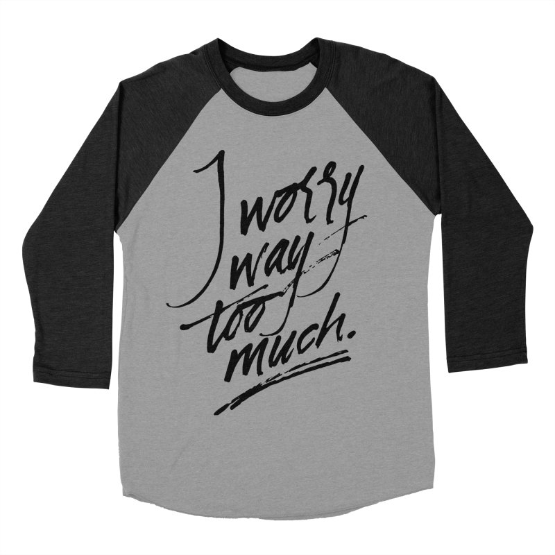 I Worry Way Too Much Men's Baseball Triblend Longsleeve T-Shirt by Jen Marquez Ginn's Shop