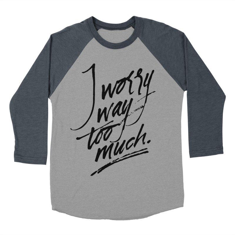 I Worry Way Too Much Men's Baseball Triblend Longsleeve T-Shirt by Jen Marquez Ginn's Shop