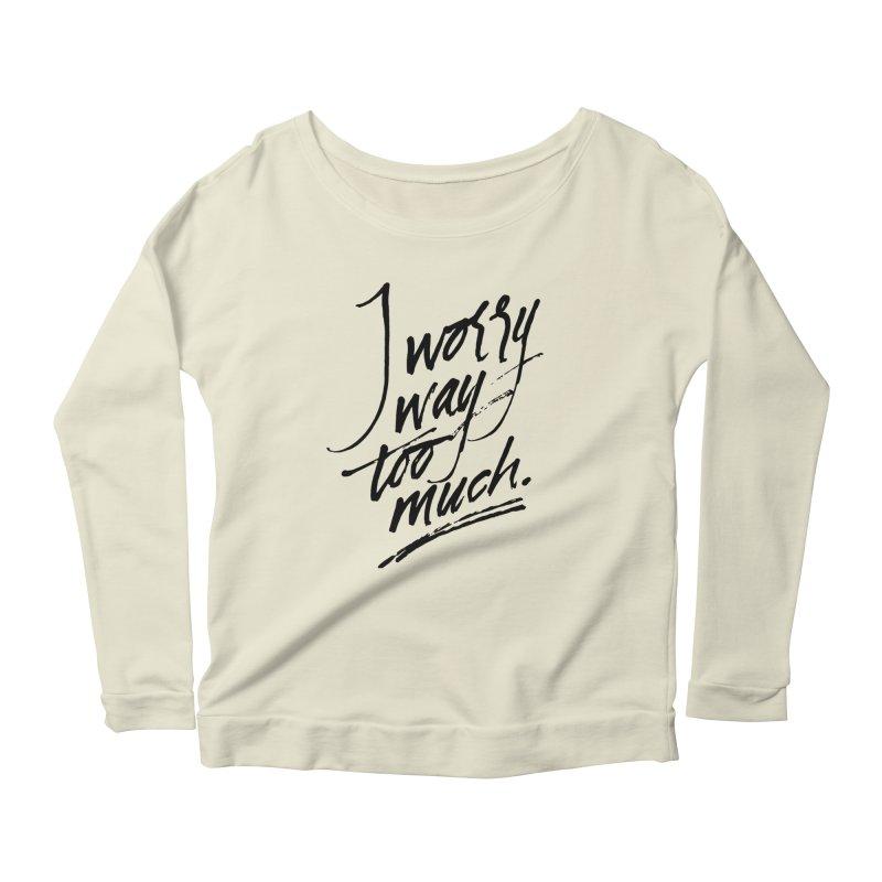 I Worry Way Too Much Women's Scoop Neck Longsleeve T-Shirt by Jen Marquez Ginn's Shop