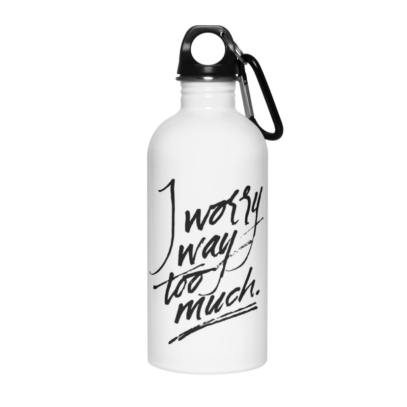 I Worry Way Too Much Accessories Water Bottle by Jen Marquez Ginn's Shop