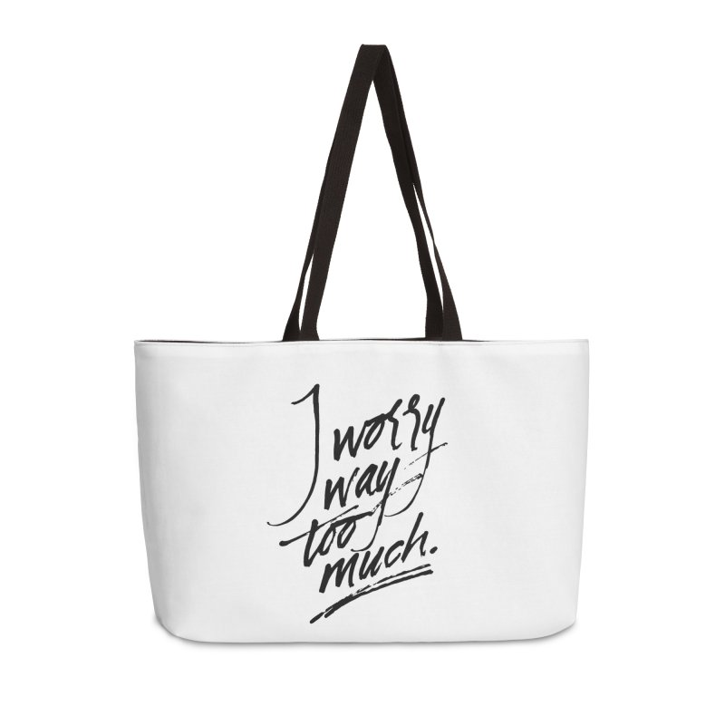 I Worry Way Too Much Accessories Weekender Bag Bag by Jen Marquez Ginn's Shop