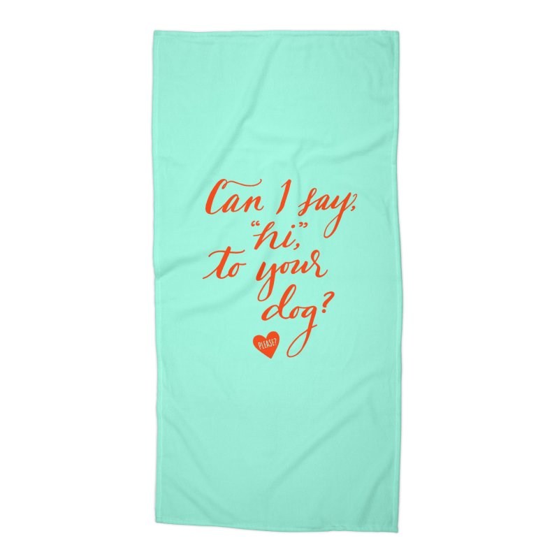 Can I Say Hi To Your Dog? Accessories Beach Towel by Jen Marquez Ginn's Shop
