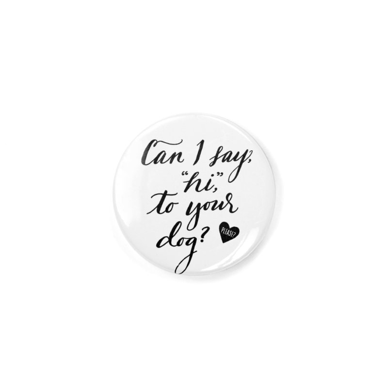 Can I Say Hi To Your Dog? Accessories Button by Jen Marquez Ginn's Shop