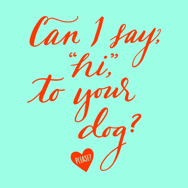 Can I Say Hi To Your Dog? by Jen Marquez Ginn's Shop