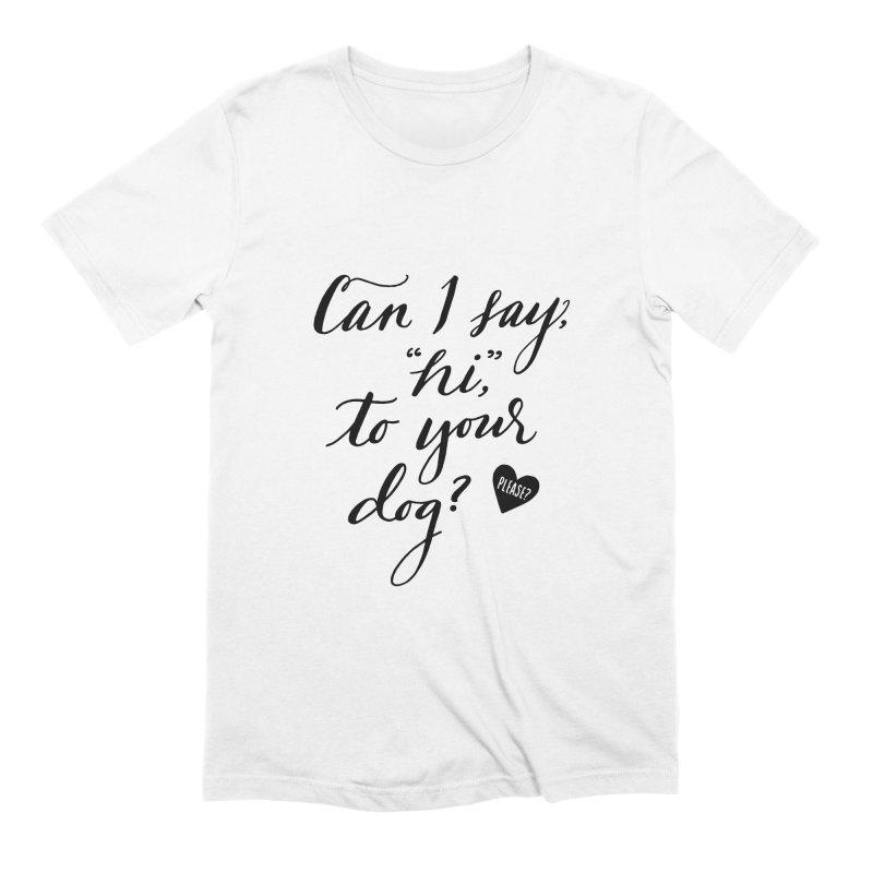 Can I Say Hi To Your Dog? Men's T-Shirt by Jen Marquez Ginn's Shop