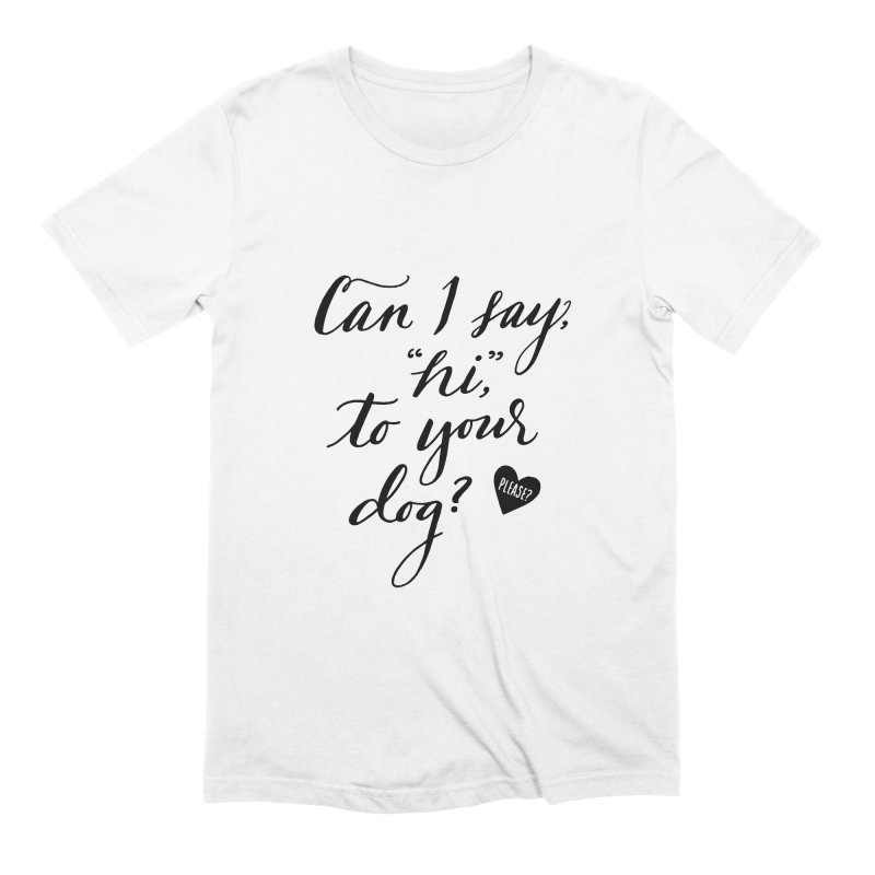 Can I Say Hi To Your Dog? Men's Extra Soft T-Shirt by Jen Marquez Ginn's Shop