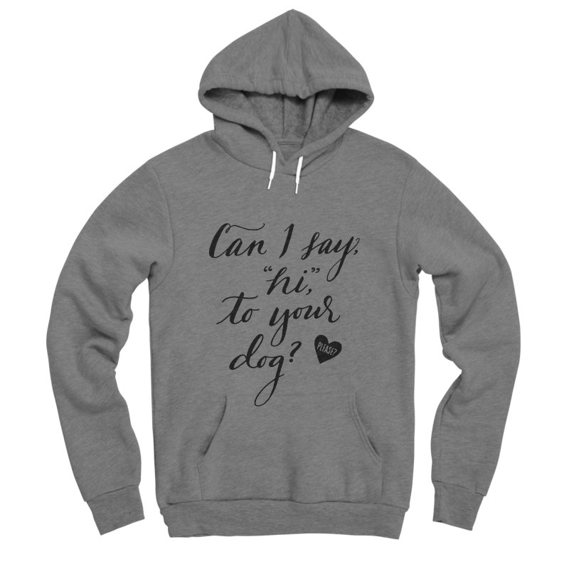 Can I Say Hi To Your Dog? Men's Sponge Fleece Pullover Hoody by Jen Marquez Ginn's Shop