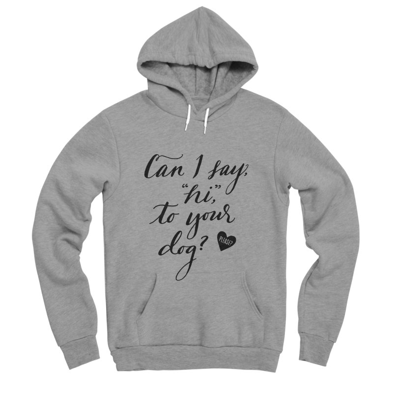 Can I Say Hi To Your Dog? Men's  by Jen Marquez Ginn's Shop