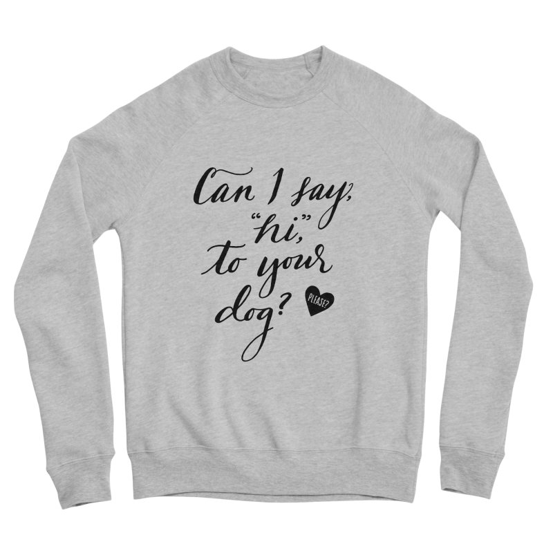 Can I Say Hi To Your Dog? Men's Sponge Fleece Sweatshirt by Jen Marquez Ginn's Shop