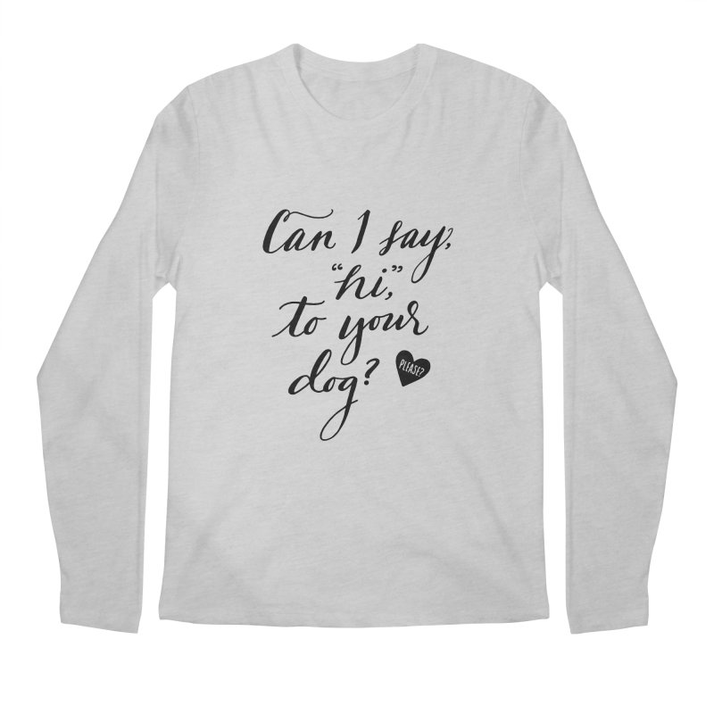 Can I Say Hi To Your Dog? Men's Longsleeve T-Shirt by Jen Marquez Ginn's Shop