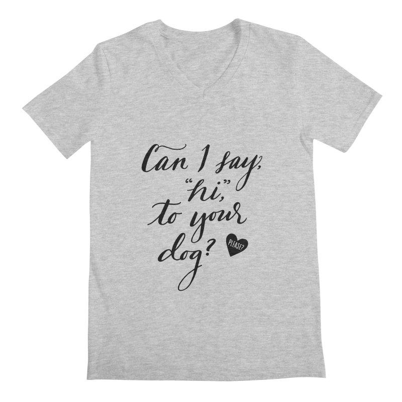 Can I Say Hi To Your Dog? Men's V-Neck by Jen Marquez Ginn's Shop