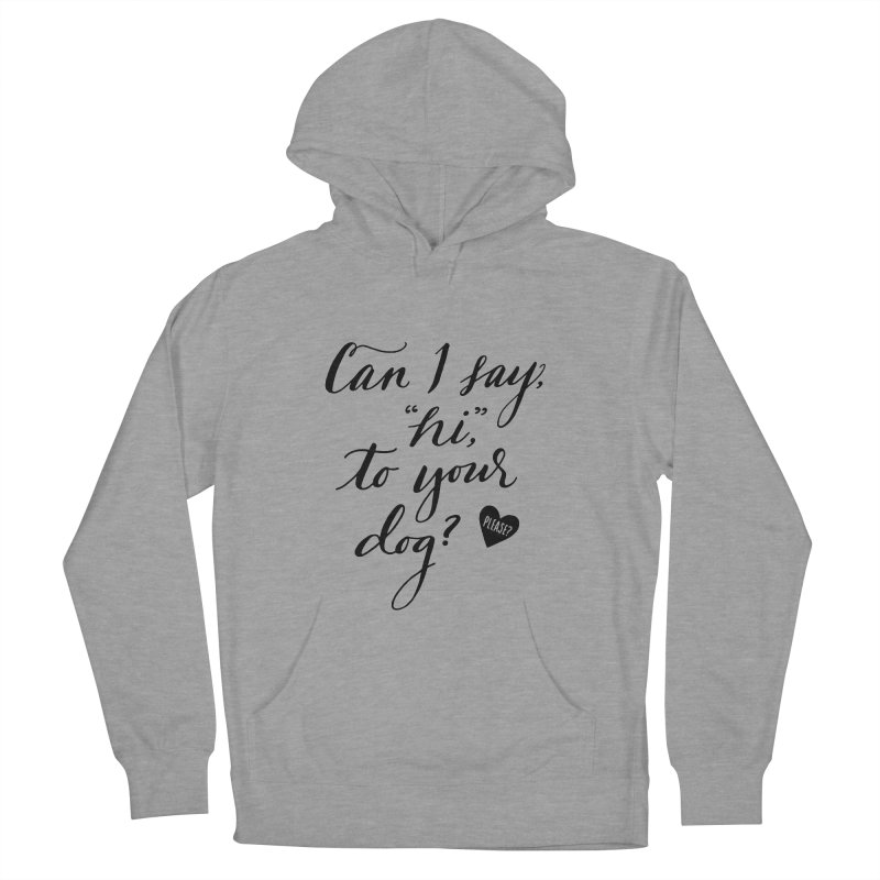 Can I Say Hi To Your Dog? Women's Pullover Hoody by Jen Marquez Ginn's Shop